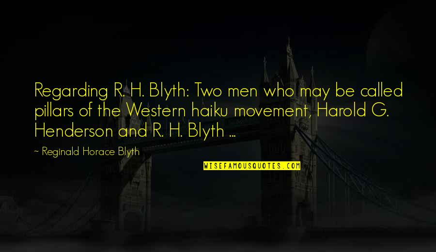 R.h Quotes By Reginald Horace Blyth: Regarding R. H. Blyth: Two men who may