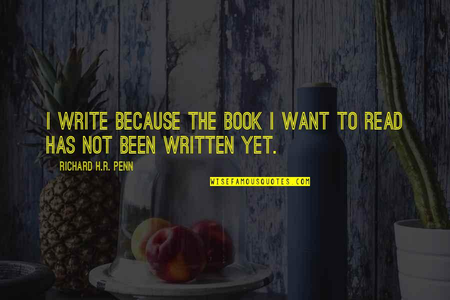 R.h Quotes By Richard H.R. Penn: I write because the book I want to