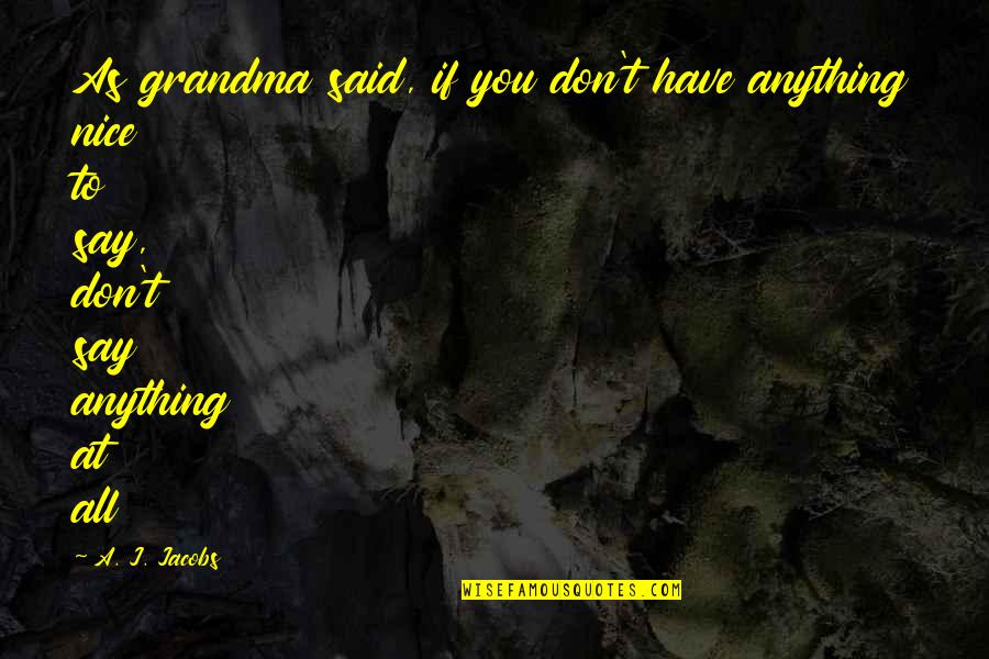 R I P Grandma Quotes By A. J. Jacobs: As grandma said, if you don't have anything