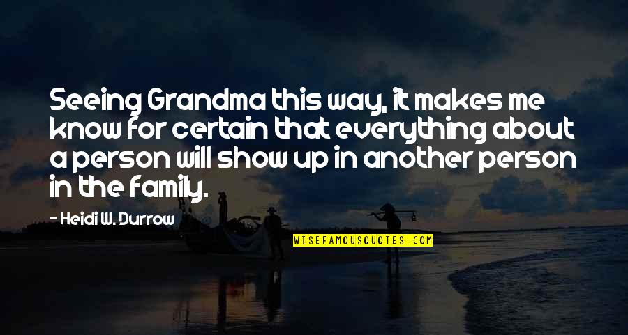 R I P Grandma Quotes By Heidi W. Durrow: Seeing Grandma this way, it makes me know