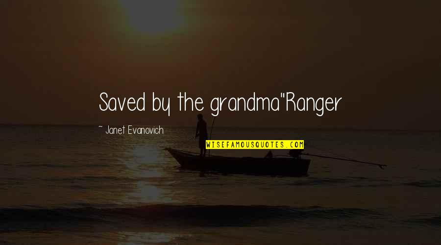 "R I P Grandma Quotes By Janet Evanovich: Saved by the grandma""Ranger"