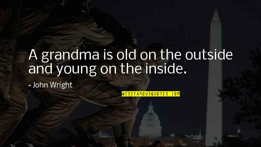 R I P Grandma Quotes By John Wright: A grandma is old on the outside and