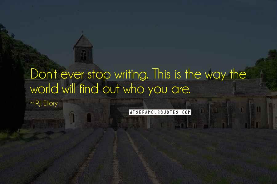 R.J. Ellory quotes: Don't ever stop writing. This is the way the world will find out who you are.