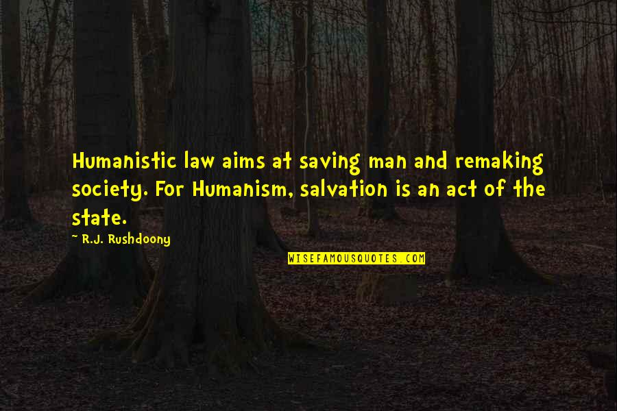 R. J. Rushdoony Quotes By R.J. Rushdoony: Humanistic law aims at saving man and remaking