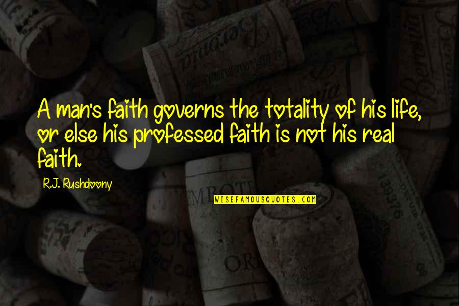 R. J. Rushdoony Quotes By R.J. Rushdoony: A man's faith governs the totality of his