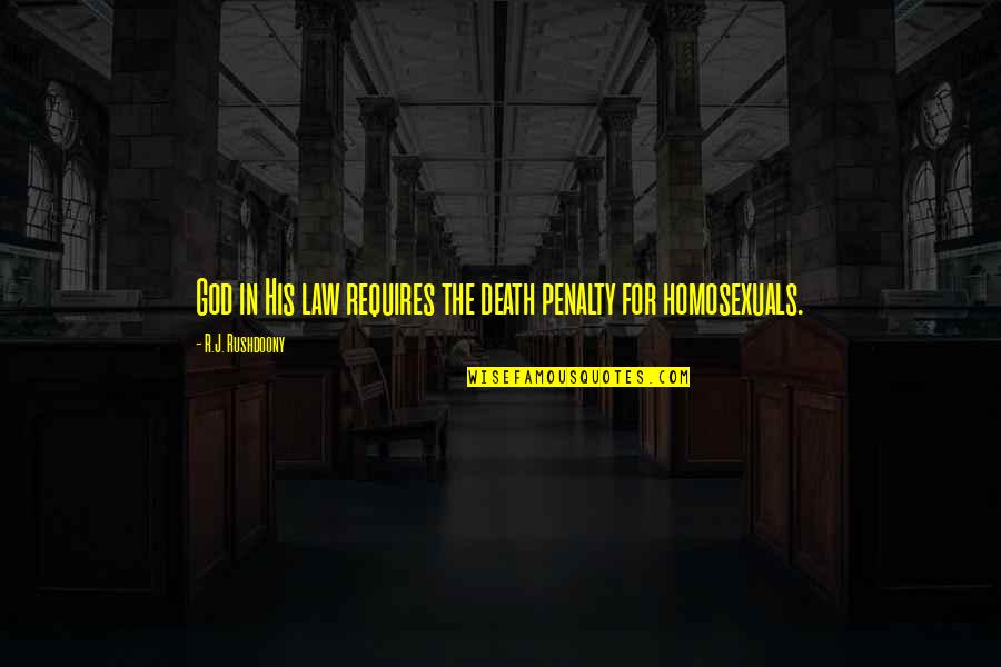 R. J. Rushdoony Quotes By R.J. Rushdoony: God in His law requires the death penalty