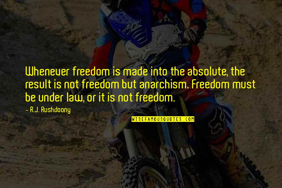 R. J. Rushdoony Quotes By R.J. Rushdoony: Whenever freedom is made into the absolute, the