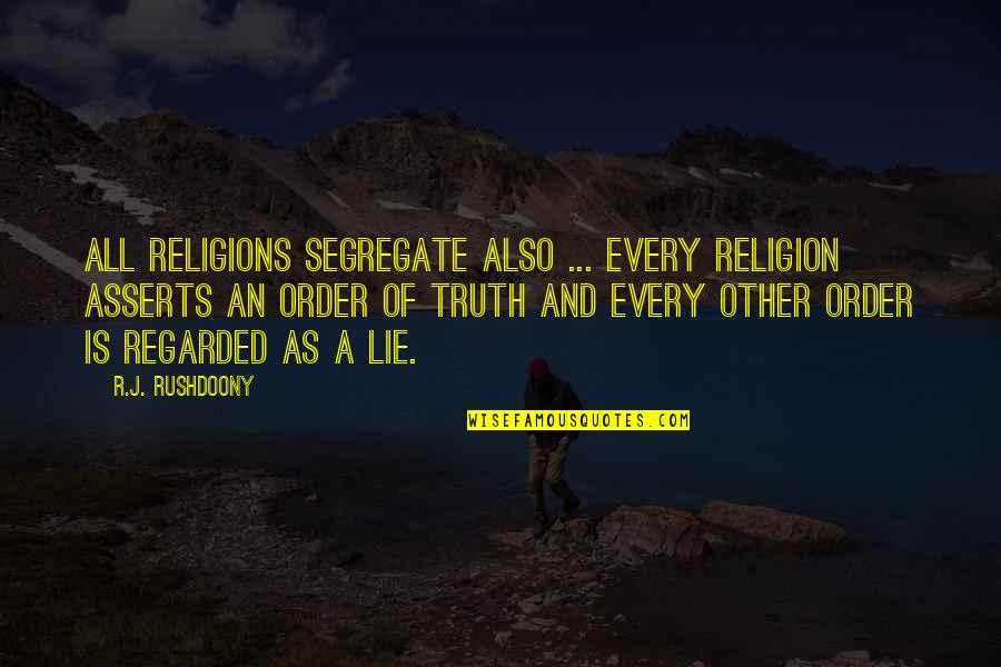 R. J. Rushdoony Quotes By R.J. Rushdoony: All religions segregate also ... every religion asserts
