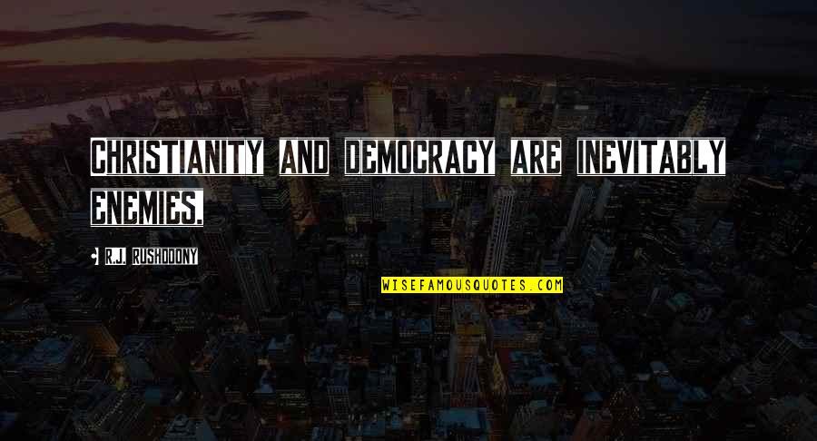 R. J. Rushdoony Quotes By R.J. Rushdoony: Christianity and democracy are inevitably enemies,