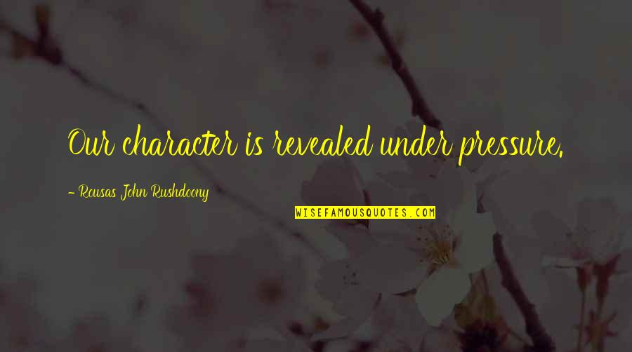R. J. Rushdoony Quotes By Rousas John Rushdoony: Our character is revealed under pressure.