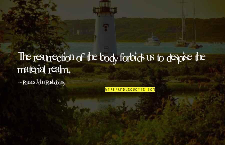 R. J. Rushdoony Quotes By Rousas John Rushdoony: The resurrection of the body forbids us to
