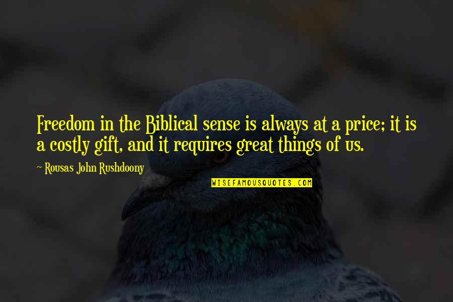R. J. Rushdoony Quotes By Rousas John Rushdoony: Freedom in the Biblical sense is always at