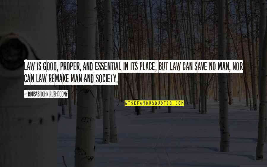 R. J. Rushdoony Quotes By Rousas John Rushdoony: Law is good, proper, and essential in its