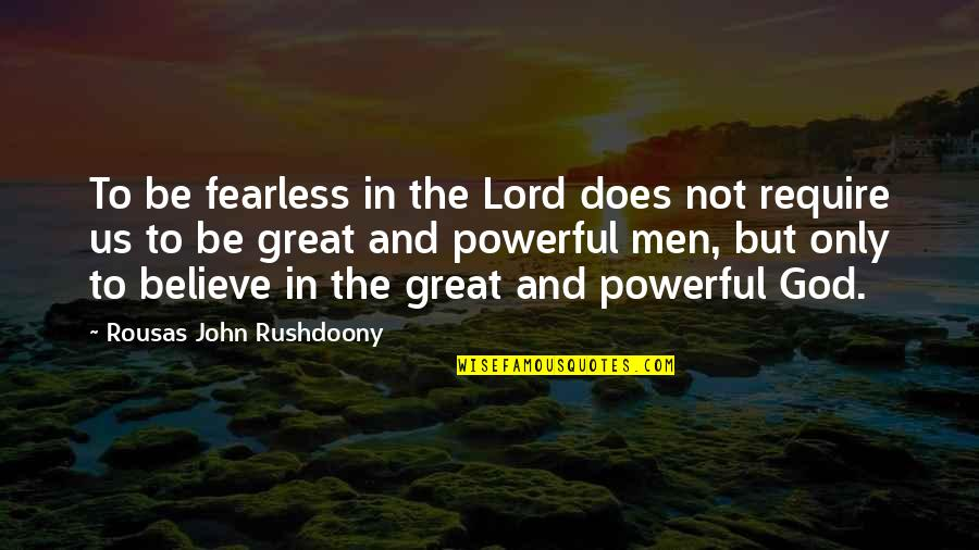 R. J. Rushdoony Quotes By Rousas John Rushdoony: To be fearless in the Lord does not