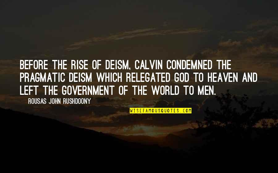 R. J. Rushdoony Quotes By Rousas John Rushdoony: Before the rise of Deism, Calvin condemned the