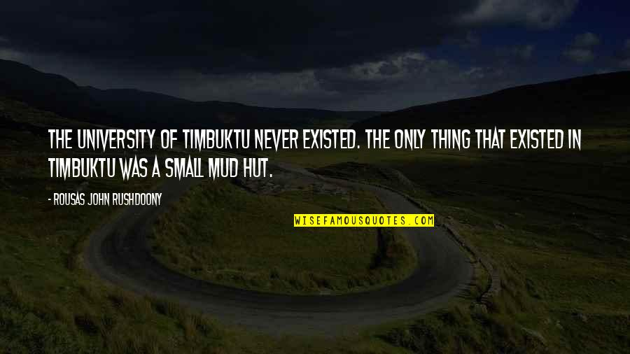 R. J. Rushdoony Quotes By Rousas John Rushdoony: The University of Timbuktu never existed. The only