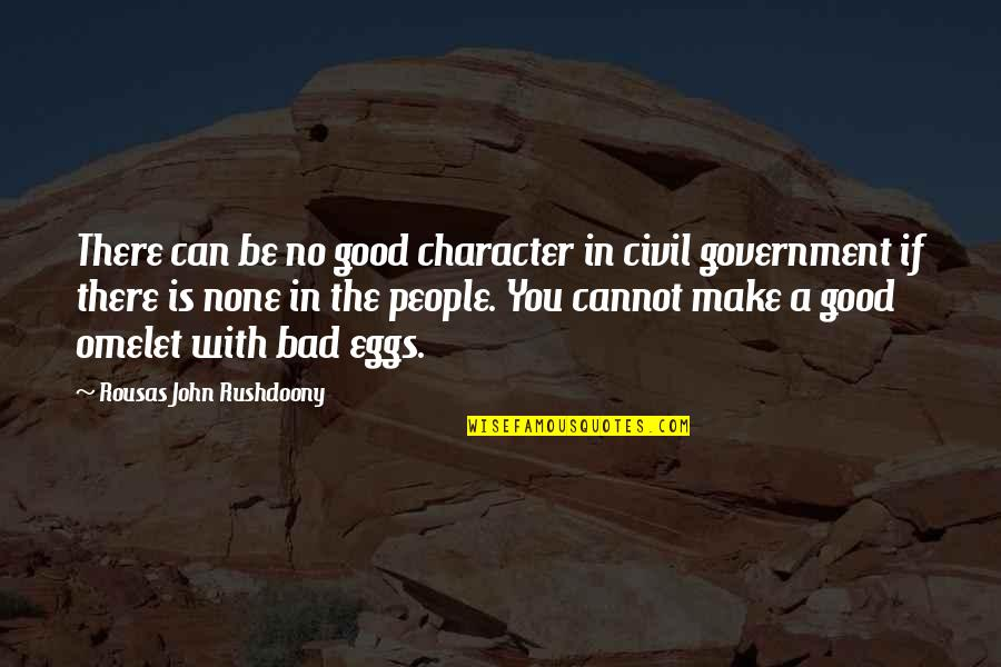 R. J. Rushdoony Quotes By Rousas John Rushdoony: There can be no good character in civil