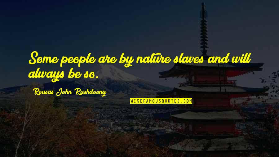 R. J. Rushdoony Quotes By Rousas John Rushdoony: Some people are by nature slaves and will