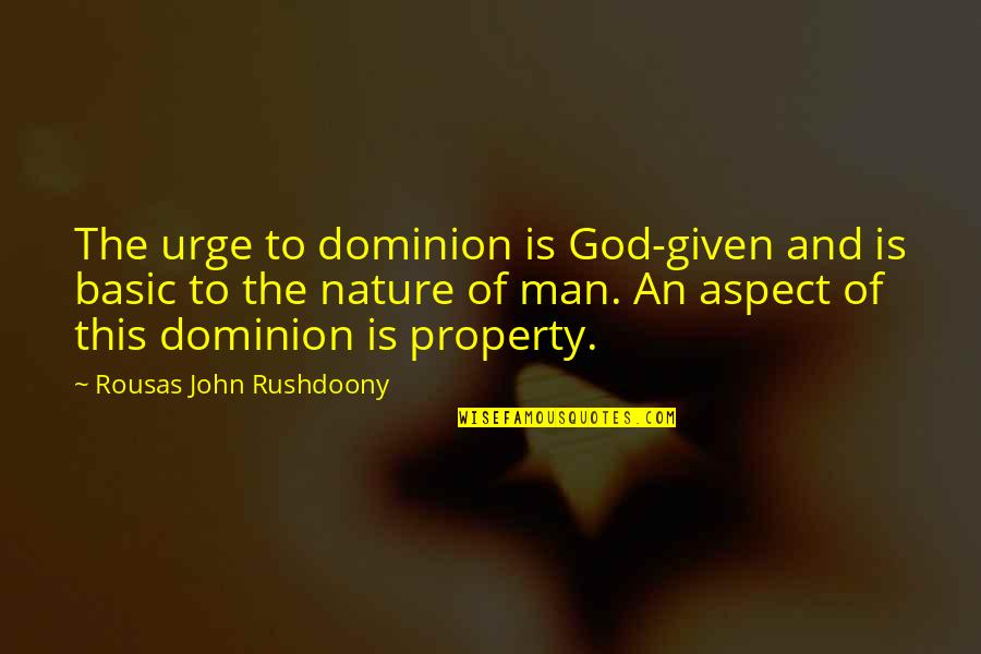 R. J. Rushdoony Quotes By Rousas John Rushdoony: The urge to dominion is God-given and is