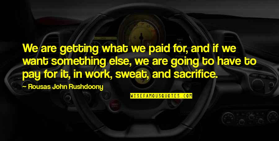 R. J. Rushdoony Quotes By Rousas John Rushdoony: We are getting what we paid for, and