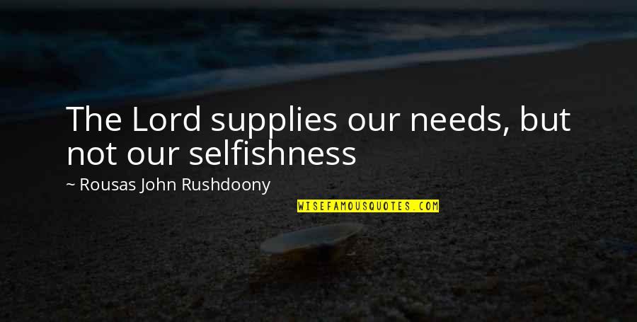 R. J. Rushdoony Quotes By Rousas John Rushdoony: The Lord supplies our needs, but not our