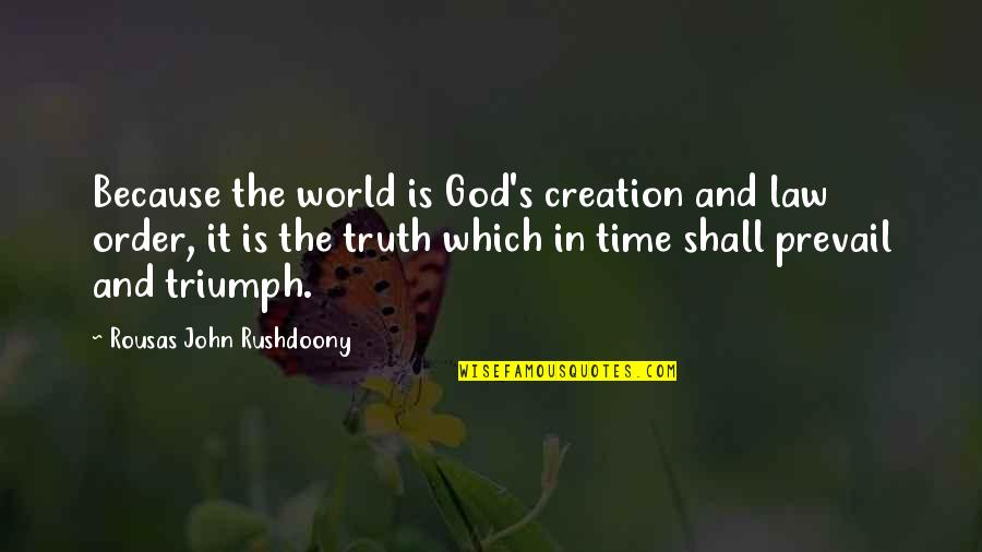 R. J. Rushdoony Quotes By Rousas John Rushdoony: Because the world is God's creation and law