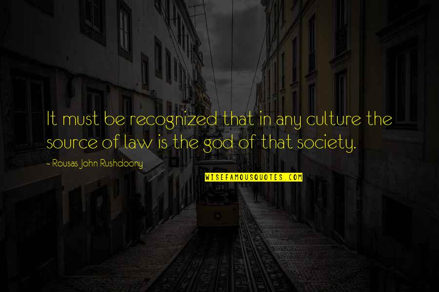 R. J. Rushdoony Quotes By Rousas John Rushdoony: It must be recognized that in any culture