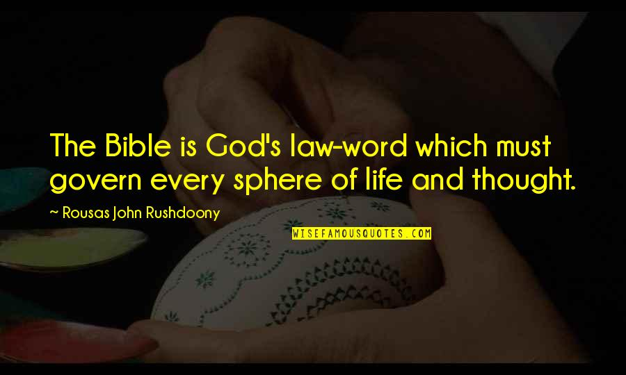 R. J. Rushdoony Quotes By Rousas John Rushdoony: The Bible is God's law-word which must govern