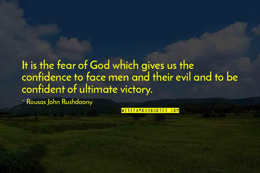 R. J. Rushdoony Quotes By Rousas John Rushdoony: It is the fear of God which gives