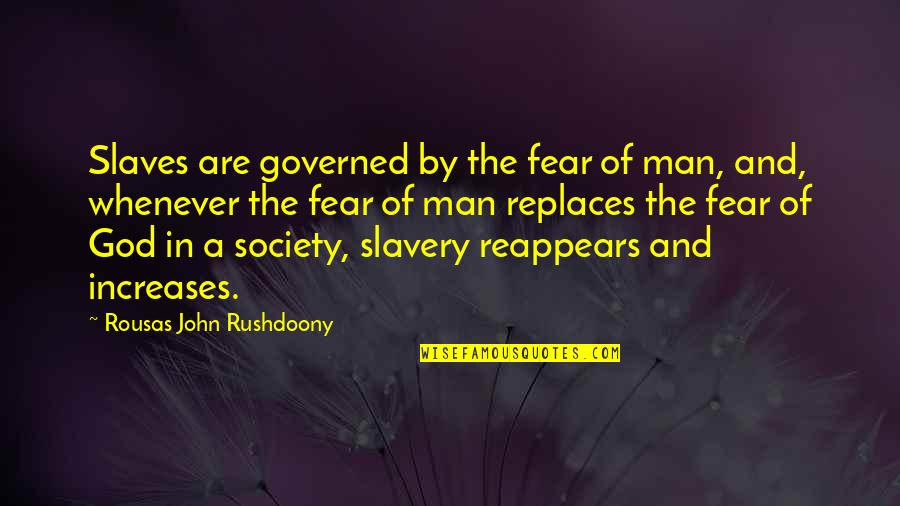 R. J. Rushdoony Quotes By Rousas John Rushdoony: Slaves are governed by the fear of man,