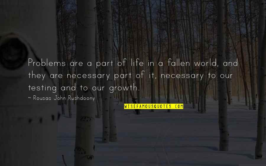 R. J. Rushdoony Quotes By Rousas John Rushdoony: Problems are a part of life in a