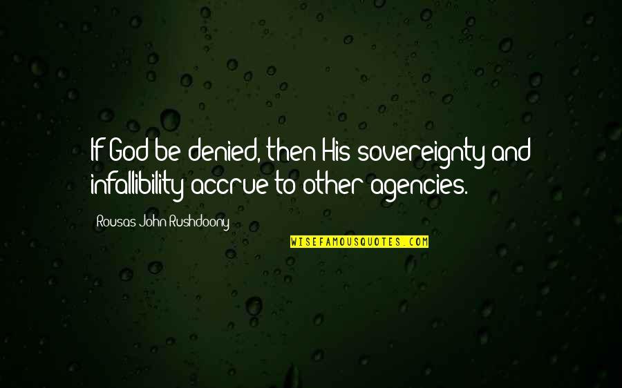 R. J. Rushdoony Quotes By Rousas John Rushdoony: If God be denied, then His sovereignty and