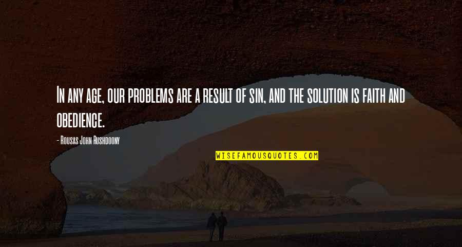 R. J. Rushdoony Quotes By Rousas John Rushdoony: In any age, our problems are a result