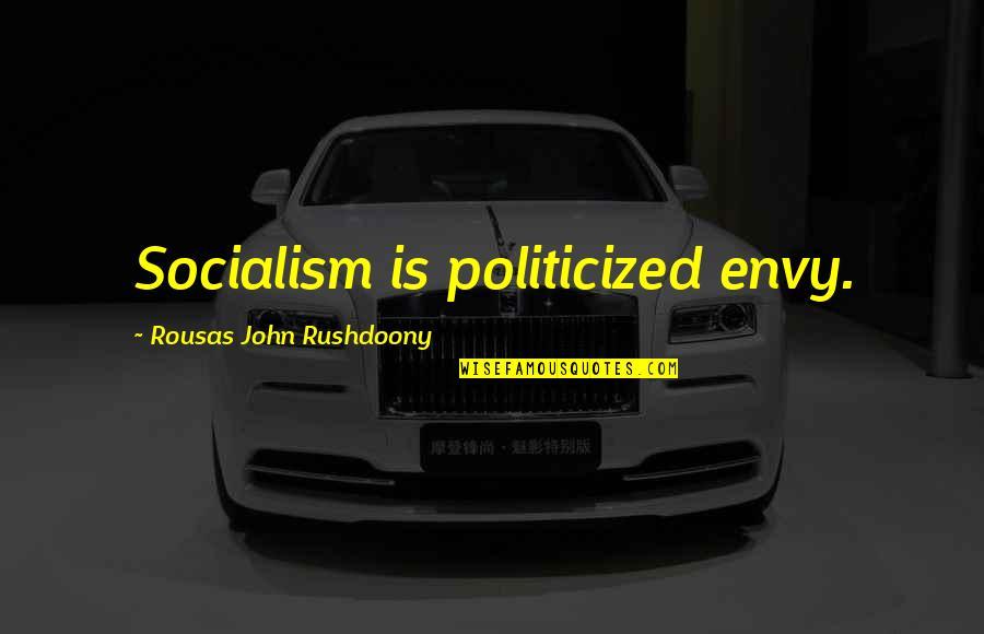 R. J. Rushdoony Quotes By Rousas John Rushdoony: Socialism is politicized envy.