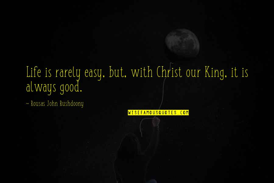 R. J. Rushdoony Quotes By Rousas John Rushdoony: Life is rarely easy, but, with Christ our