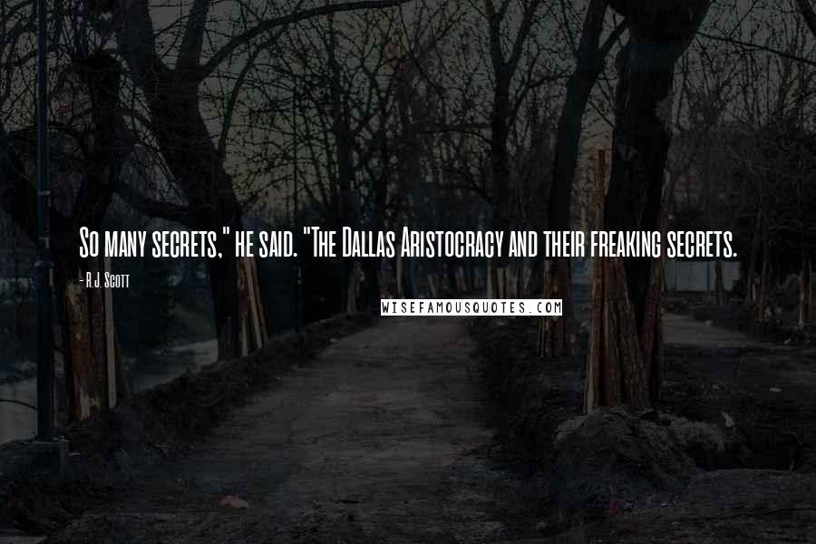 "R.J. Scott quotes: So many secrets,"" he said. ""The Dallas Aristocracy and their freaking secrets."