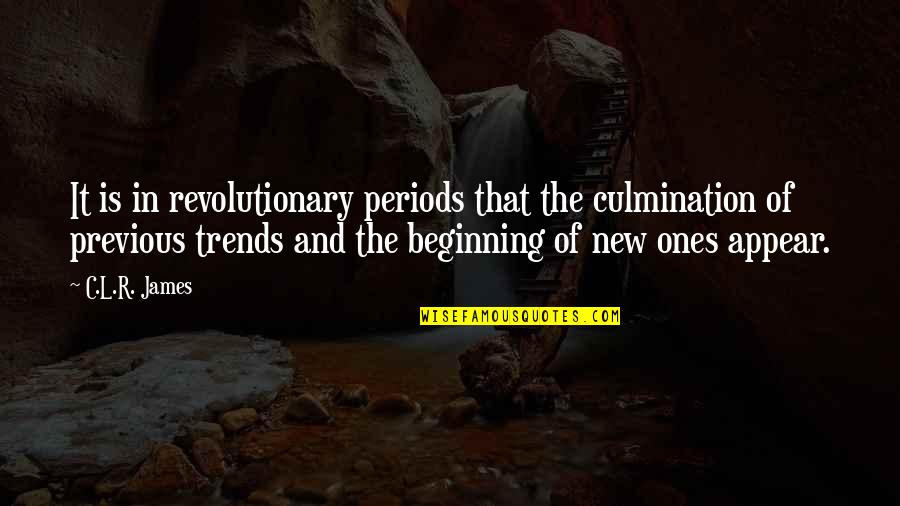 R&l Quotes By C.L.R. James: It is in revolutionary periods that the culmination