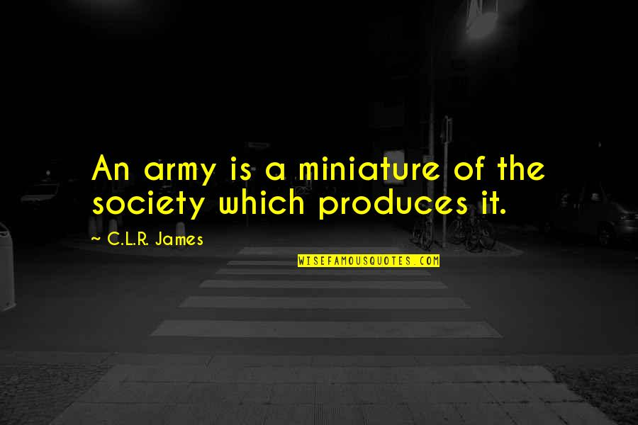 R&l Quotes By C.L.R. James: An army is a miniature of the society