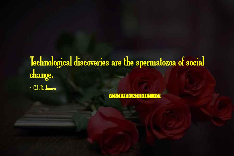 R&l Quotes By C.L.R. James: Technological discoveries are the spermatozoa of social change.
