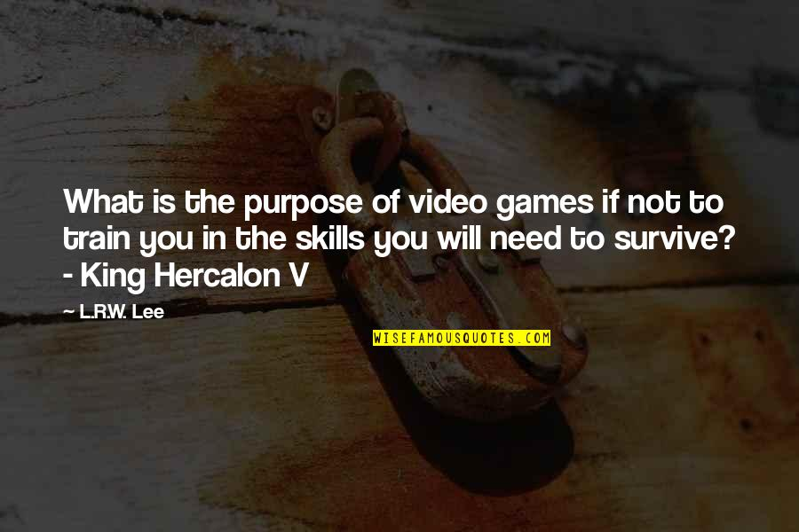 R&l Quotes By L.R.W. Lee: What is the purpose of video games if