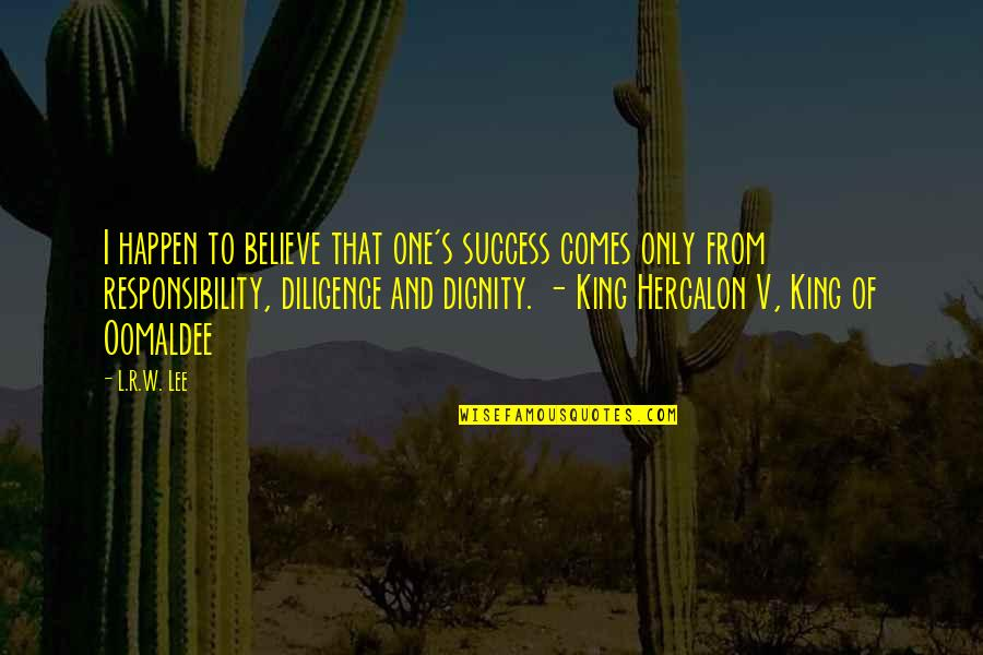 R&l Quotes By L.R.W. Lee: I happen to believe that one's success comes