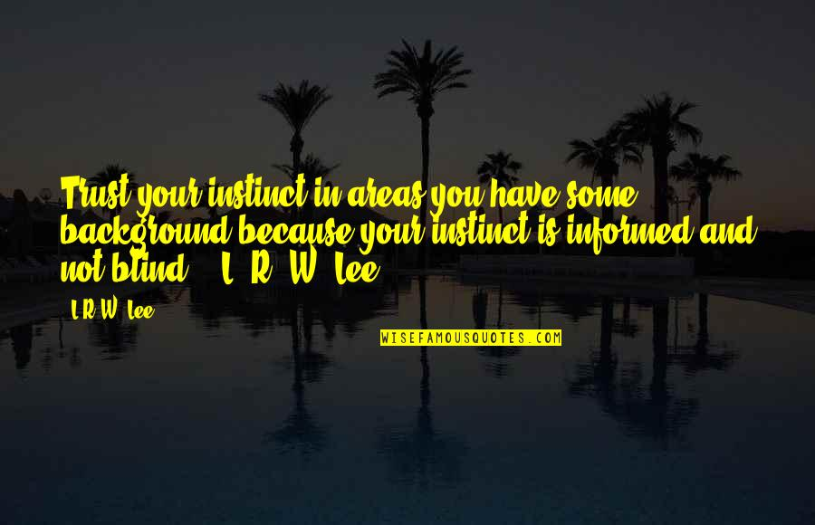 R&l Quotes By L.R.W. Lee: Trust your instinct in areas you have some