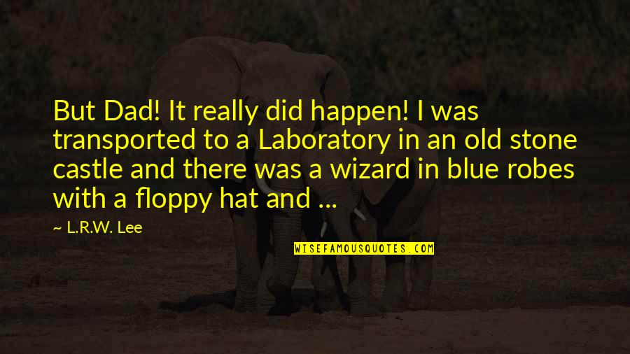 R&l Quotes By L.R.W. Lee: But Dad! It really did happen! I was