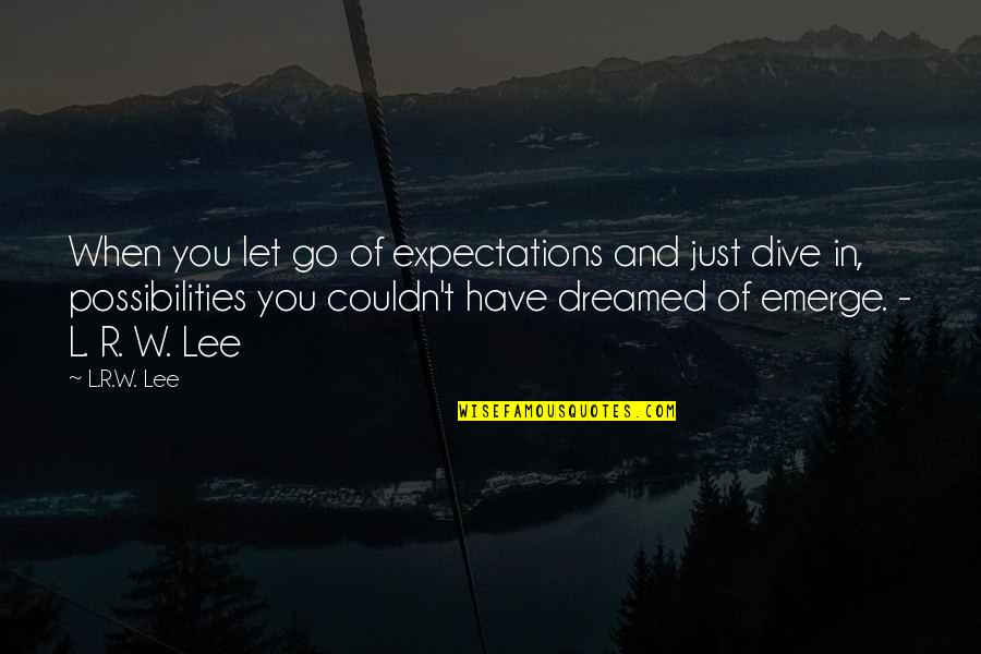 R&l Quotes By L.R.W. Lee: When you let go of expectations and just