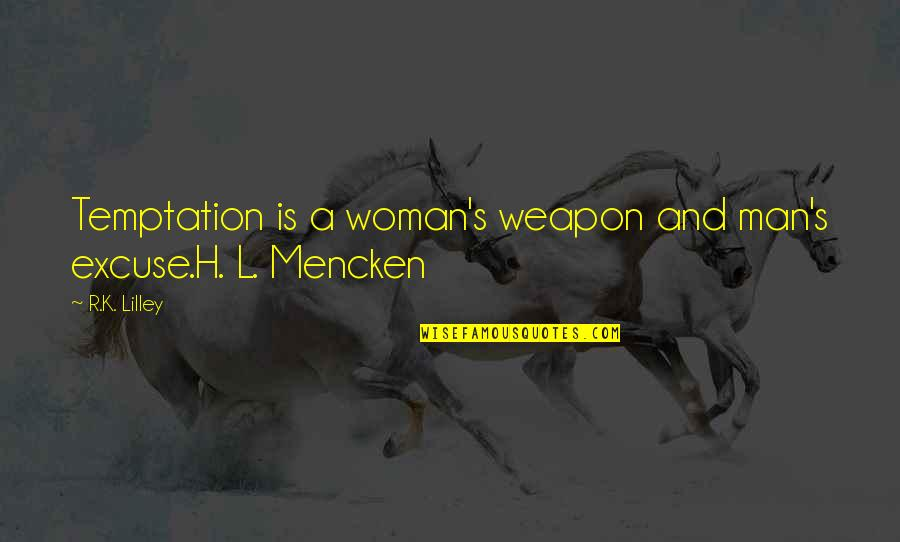 R&l Quotes By R.K. Lilley: Temptation is a woman's weapon and man's excuse.H.