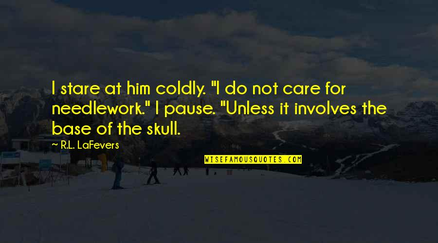 """R&l Quotes By R.L. LaFevers: I stare at him coldly. """"I do not"""