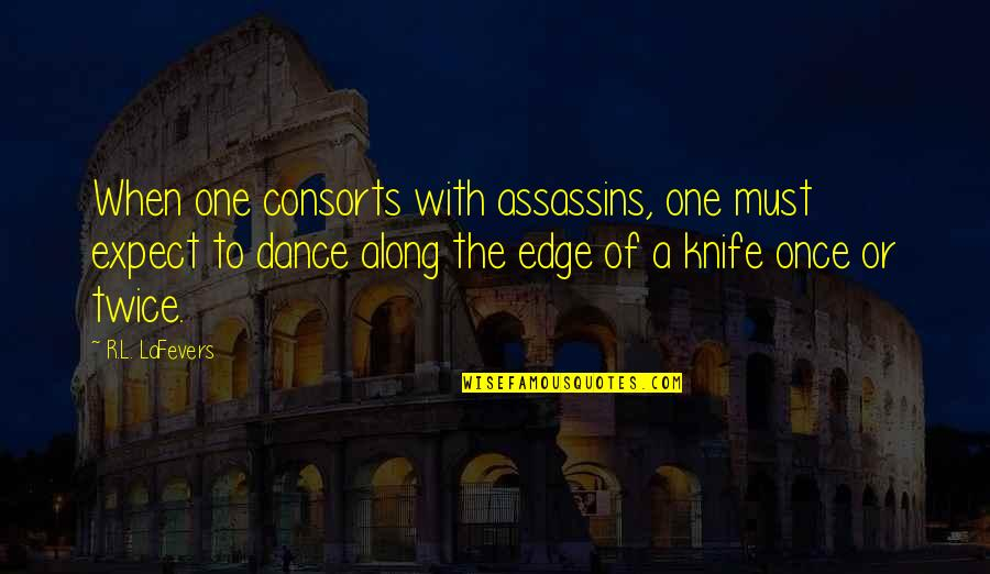 R&l Quotes By R.L. LaFevers: When one consorts with assassins, one must expect