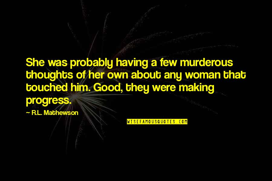 R&l Quotes By R.L. Mathewson: She was probably having a few murderous thoughts
