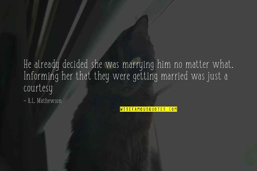 R&l Quotes By R.L. Mathewson: He already decided she was marrying him no