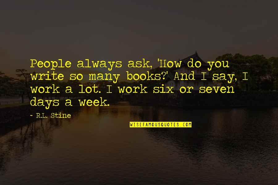 R&l Quotes By R.L. Stine: People always ask, 'How do you write so